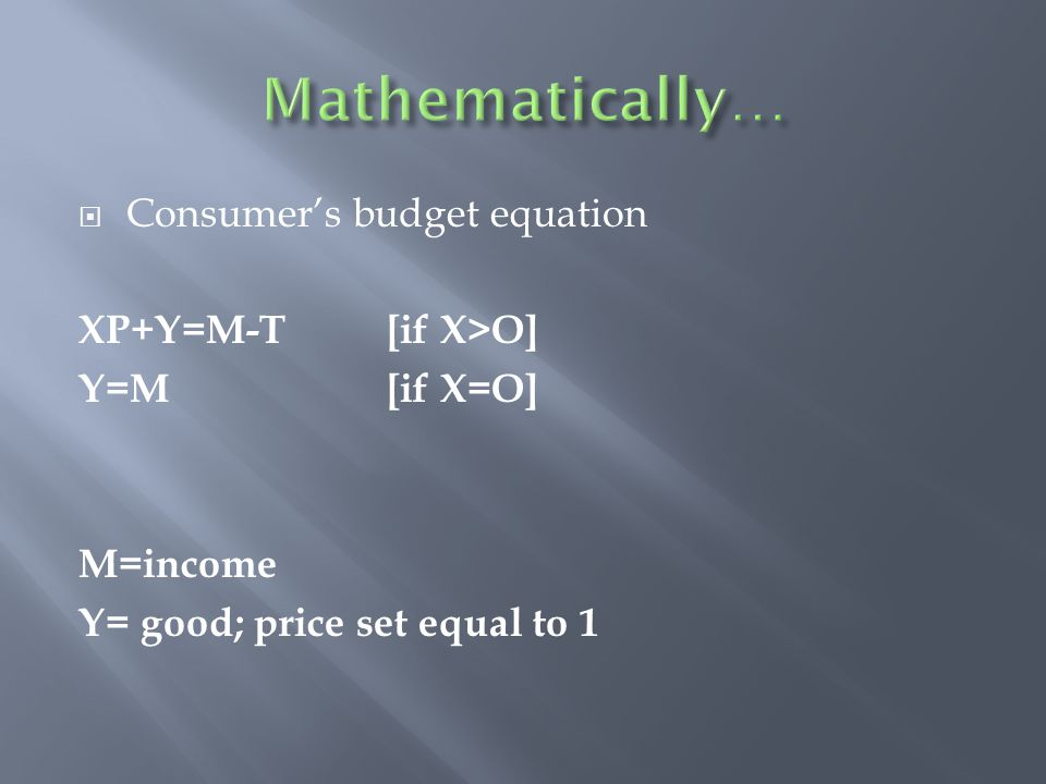 Mathematically… Consumer's budget equation XP+Y=M-T [if X>O]